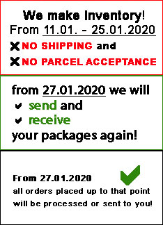 We make inventory! From 11.01. - 25.01.2020 there will be no shipping and no parcel acceptance!